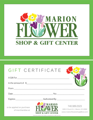 Gift Certificate from Marion Flower Shop in Marion, OH